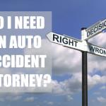 Do I need an auto accident attorney